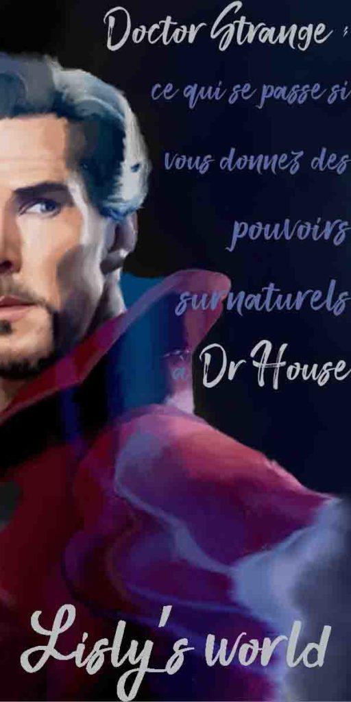 Doctor Strange : ce qui se passe si vous donnez des pouvoirs surnaturels à Dr House